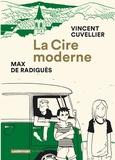 Vincent Cuvellier et Max de Radiguès - La cire moderne.