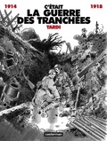 C'était la guerre des tranchées : 1914-1918 / textes et dessins, Tardi | Tardi, Jacques (1946-....). Auteur