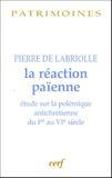 Pierre de Labriolle - La réaction païenne - Etude sur la polémique antichrétienne du Ier au VIe siècle.