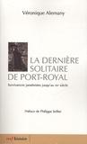 Véronique Alemany - La dernière solitaire de Port-royal - Survivances jansénistes jusqu'au XXe siècle.