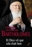 Bartholomée Ier - Et Dieu vit que cela était bon - Le patriarche oecuménique en dialogue avec le Pape François sur l'écologie.