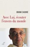 Bruno Cadoré et Bruno Cadore - Avec Lui, écouter l'envers du monde.