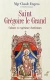 Claude Dagens - Saint Grégoire le Grand - Culture et expérience chrétienne.
