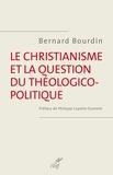 Bernard Bourdin - Le christianisme et la question théologico-politique.