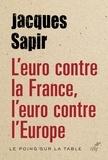 Jacques Sapir - L'euro contre la France, l'euro contre l'Europe.