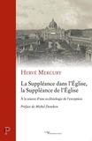 Hervé Mercury - La Suppléance dans l'Eglise, la Suppléance de l'Eglise - A la source d'une ecclésiologie de l'except.
