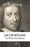 David König - Jacob Böhme - Le prince des obscurs.