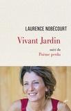 Laurence Nobécourt - Vivant jardin - Suivi du Poème perdu.