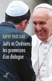 Raphy Marciano - Juifs et chrétiens, les promesses d'un dialogue.