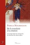 Pamela Nourrigeon - De la translatio à la création - Les images dans les manuscrits du Rational des divins offices.