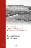 Sossie Andézian et Christian Décobert - La Terre sainte en héritage.