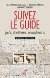 Catherine Golliau et Pascal Mateo - Suivez le guide - Juifs, chrétiens, musulmans. Manuel pratique.
