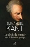 Emmanuel Kant - Sur le droit de mentir - Suivi de Théorie et pratique.