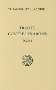 Athanase d'Alexandrie - Traités contre les Ariens - Tome 1.