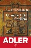 Alexandre Adler - Quand le Tibet s'éveillera.