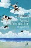 Franck Dubois - Pourquoi les vaches ressuscitent (probablement) - Ou pourquoi mon papa ne restera pas bloqué toute sa vie dans l'ascenseur.