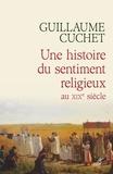 Guillaume Cuchet - Une histoire du sentiment religieux au XIXe siècle - Religion, culture et société en France 1830-1880.