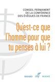 Conférence évêques de France - Qu'est-ce que l'homme pour que tu penses à lui ? - Eléments d'anthropologie catholique.