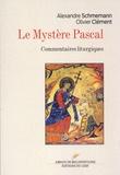 Alexandre Schmemann et Olivier Clément - Le mystère pascal - Commentaires liturgiques.