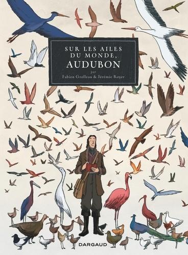 Sur les ailes du monde, Audubon / Fabien Grolleau & Jérémie Royer | Grolleau, Fabien (1972-....). Auteur