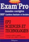 Collectif - EP2, Sciences et technologies BEP Carrières sanitaires et sociales - Annales corrigées, Edition 2004.