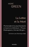 André Green - La Lettre et la Mort - Promenade d'un psychanalyste à travers la littérature : Proust, Shakespeare, Conrad, Borges....