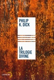 Philip K. Dick - La trilogie divine.