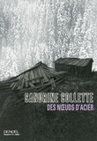 Des noeuds d'acier / Sandrine Collette   Collette, Sandrine (1970-....). Auteur