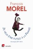 Je veux être futile à la France : chroniques / François Morel | Morel, François (1959-....)
