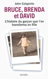 John Colapinto - Bruce, Brenda et David - L'histoire du garçon que l'on transforma en fille.