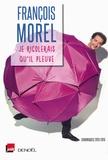 Je rigolerais qu'il pleuve : chroniques 2013-2015 / François Morel | Morel, François (1946-....) - chroniqueur