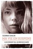 Susannah Cahalan - Ma vie en suspens - Ils me croyaient folle, un médecin m'a sauvée.