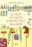 Le jour où Anita envoya tout balader : roman / Katarina Bivald   Bivald, Katarina. Auteur