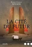 Robert Charles Wilson - La Cité du futur.