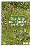Gabrielle ou le jardin retrouvé / Stéphane Jougla | Jougla, Stéphane (1964-....)