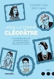 Elizabeth Foley et Beth Coates - Joue-la comme Cléopâtre - Les problèmes de la vie quotidienne résolus par cinquante et une grandes figures féminines de l'Histoire.