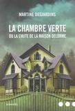 Martine Desjardins - La chambre verte ou la chute de la maison Delorme.