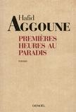 Premières heures au paradis / Hafid Aggoune | Aggoune, Hafid (1973-....)