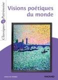 Collectif - Visions poétiques du monde - Classiques et Patrimoine - Du rejet au regard ébloui sur le monde.