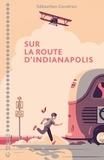 Sur la route d'Indianapolis / Sébastien Gendron | Gendron, Sébastien (1970-....). Auteur