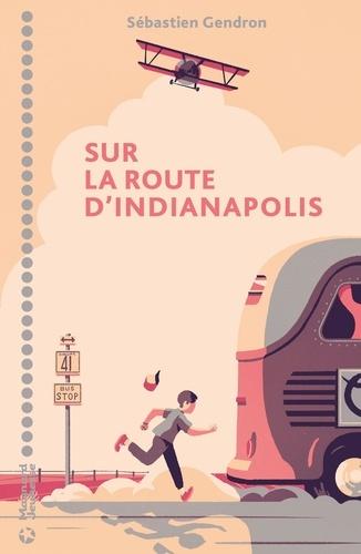 Sur la route d'Indianapolis / Sébastien Gendron   Gendron, Sébastien (1970-....). Auteur