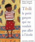 Andrée Prigent et Marie Léonard - Tibili, le petit garçon qui ne voulait pas aller à l'école.