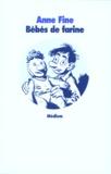 Bébés de farine / Anne Fine | Fine, Anne (1947-....). Auteur