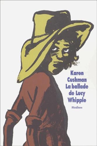 La Ballade de Lucy Whipple / Karen Cushman | Cushman, Karen. Auteur