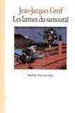 Jean-Jacques Greif - Les larmes du samouraï.