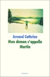 Mon démon s'appelle Martin / Arnaud Cathrine   Cathrine, Arnaud (1973-....)