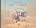 Avant la télé / texte et ill. de Yvan Pommaux   Pommaux, Yvan (1946-....). Auteur