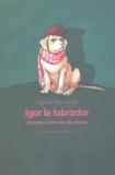 Agnès Desarthe - Igor le Labrador et autres histoires de chiens.