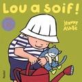 Jeanne Ashbé - Lou et Mouf Tome : Lou a soif !.