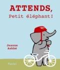Jeanne Ashbé - Attends, Petit éléphant !.
